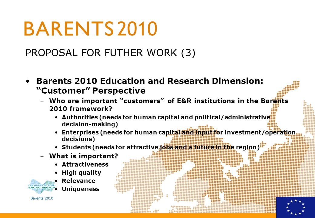 PROPOSAL FOR FUTHER WORK (3) Barents 2010 Education and Research Dimension: Customer Perspective –Who are important customers of E&R institutions in t