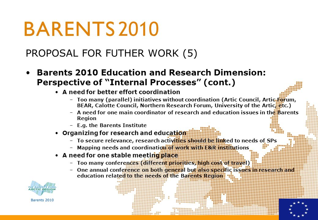 PROPOSAL FOR FUTHER WORK (5) Barents 2010 Education and Research Dimension: Perspective of Internal Processes (cont.) A need for better effort coordin