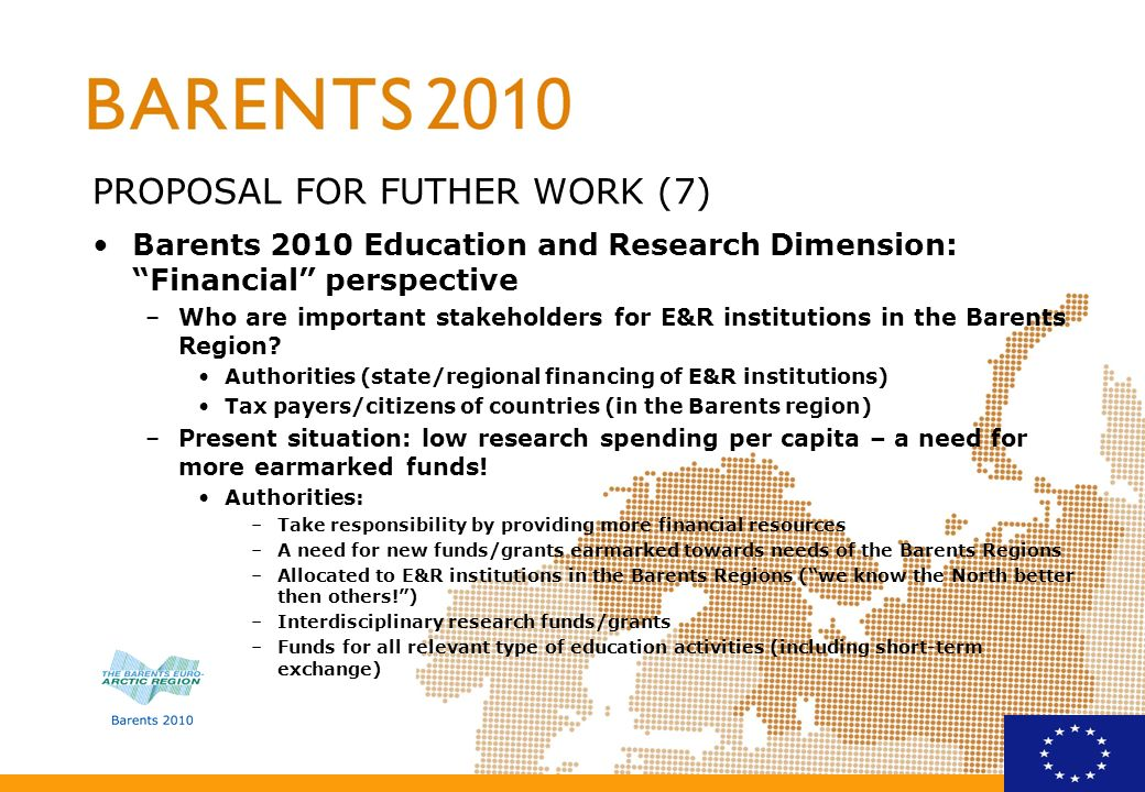 PROPOSAL FOR FUTHER WORK (7) Barents 2010 Education and Research Dimension: Financial perspective –Who are important stakeholders for E&R institutions