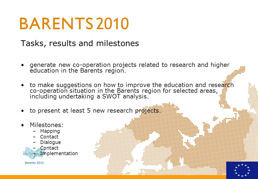 SWOT analysis Strengths Barents area has a long historical background of East-West border crossing trade and relations Attitude towards the Barents co-operation is very positive The situation within education and research in all country in the Barents region are quite similar, thus it is natural that institutions are doing things together The Barents region is Europes richest region in natural resources (oil, gas, minerals, forest).