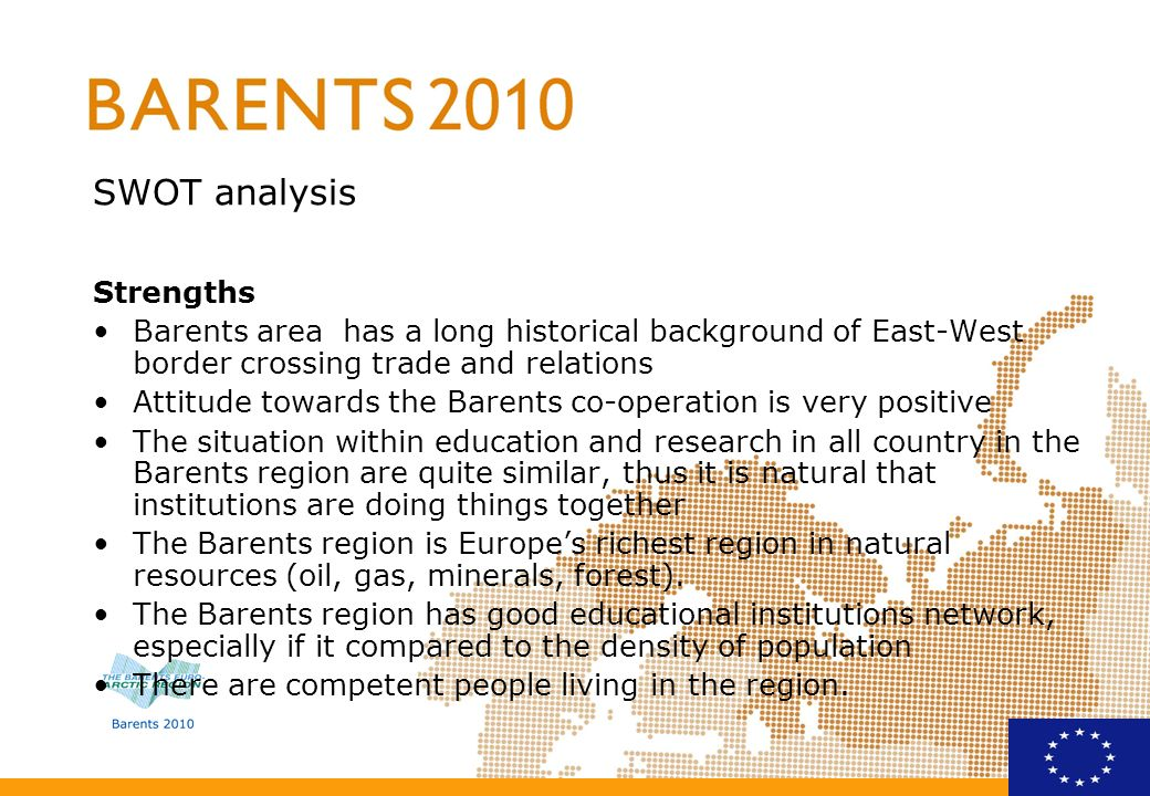 SWOT analysis Strengths Barents area has a long historical background of East-West border crossing trade and relations Attitude towards the Barents co