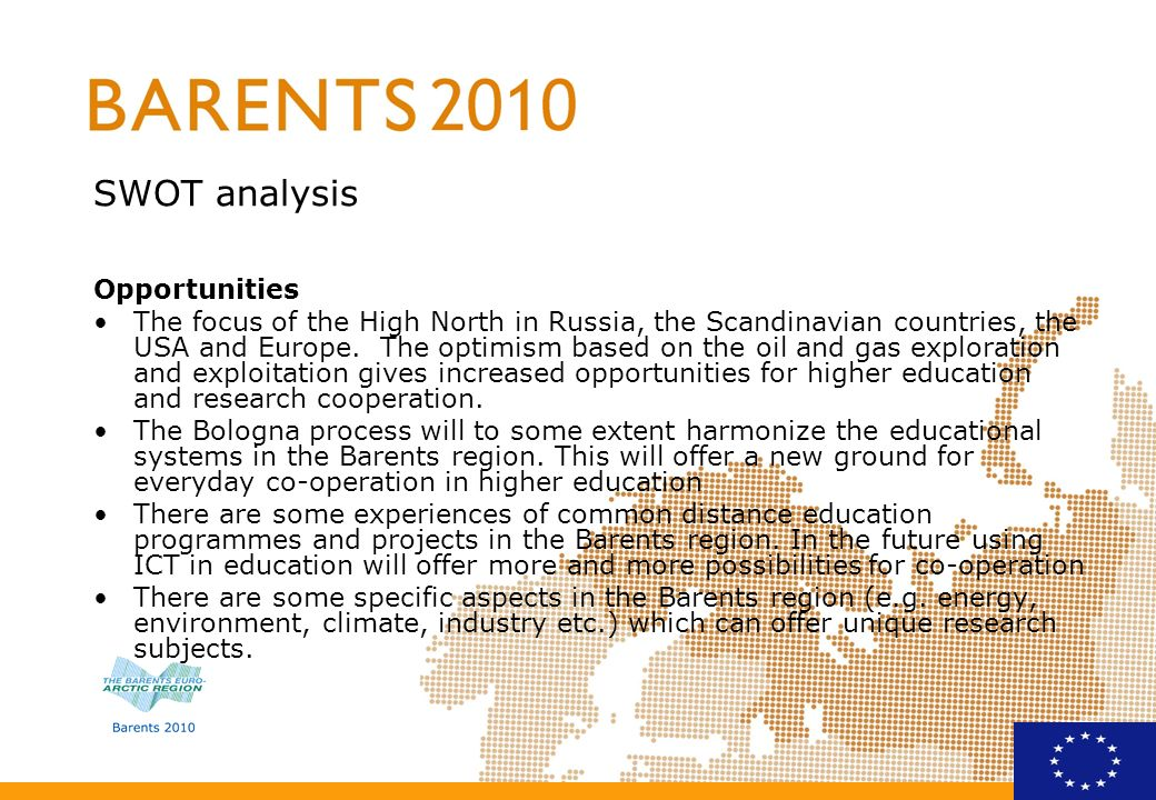 SWOT analysis Opportunities The focus of the High North in Russia, the Scandinavian countries, the USA and Europe. The optimism based on the oil and g