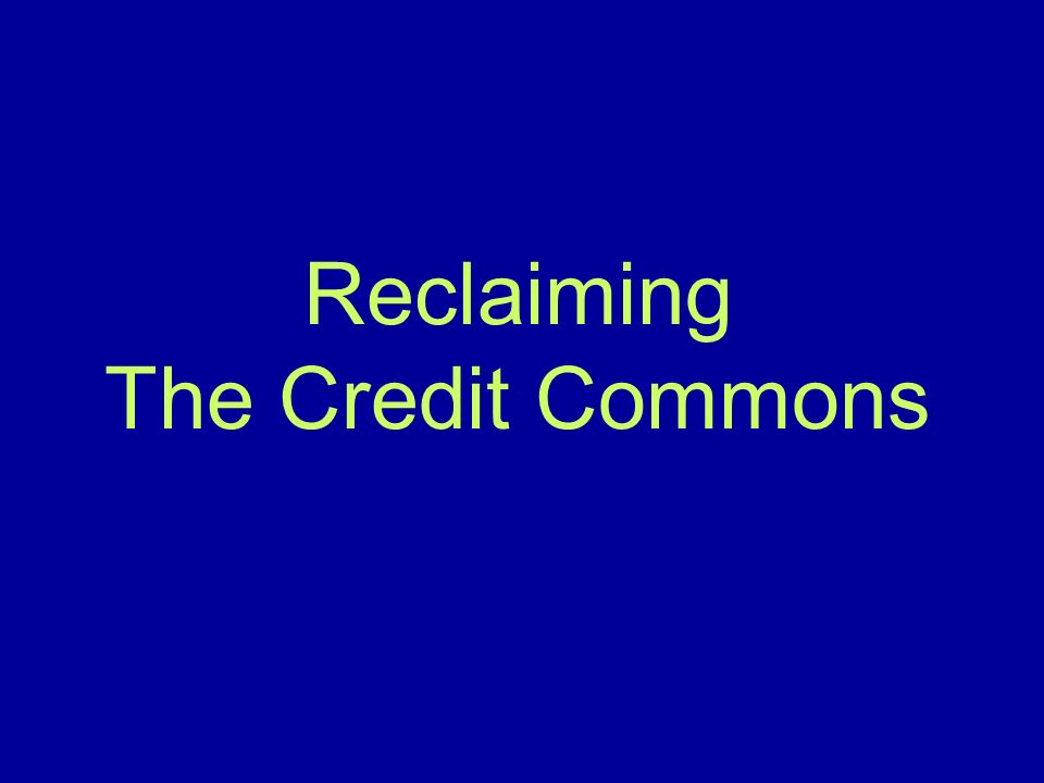 Reclaiming The Credit Commons