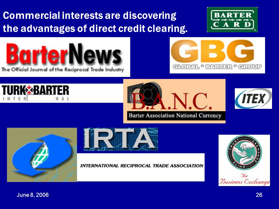 June 8, 200626 Commercial interests are discovering the advantages of direct credit clearing.