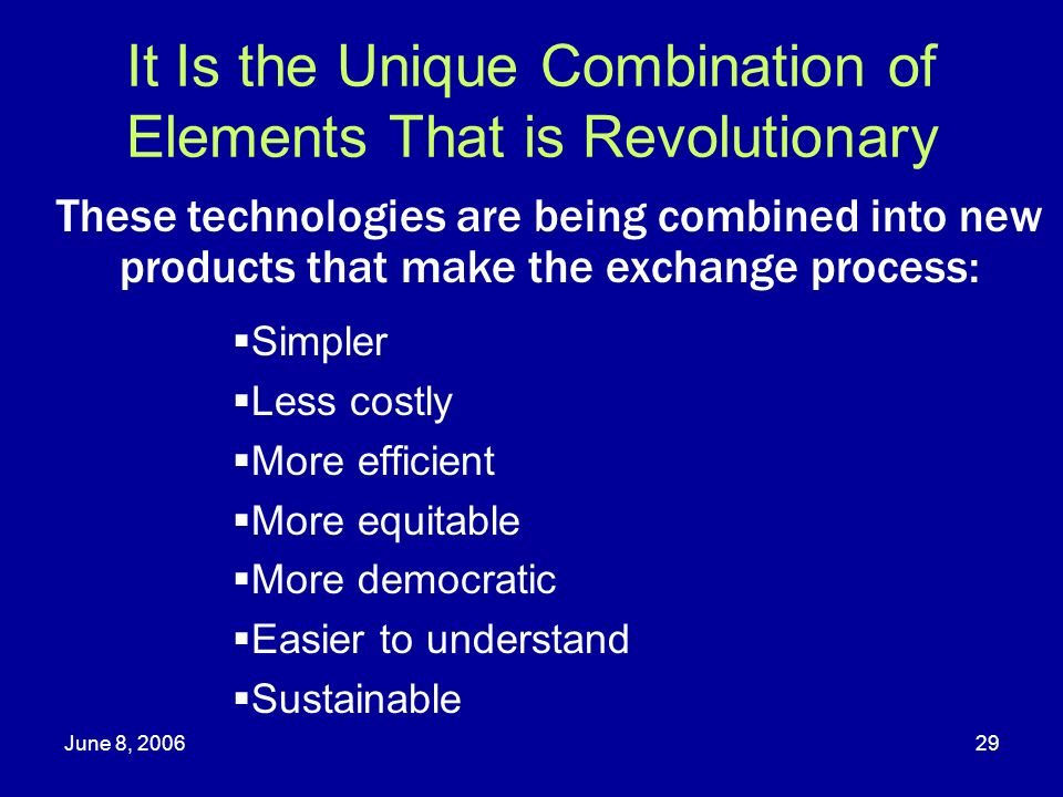 June 8, 200629 It Is the Unique Combination of Elements That is Revolutionary Simpler Less costly More efficient More equitable More democratic Easier