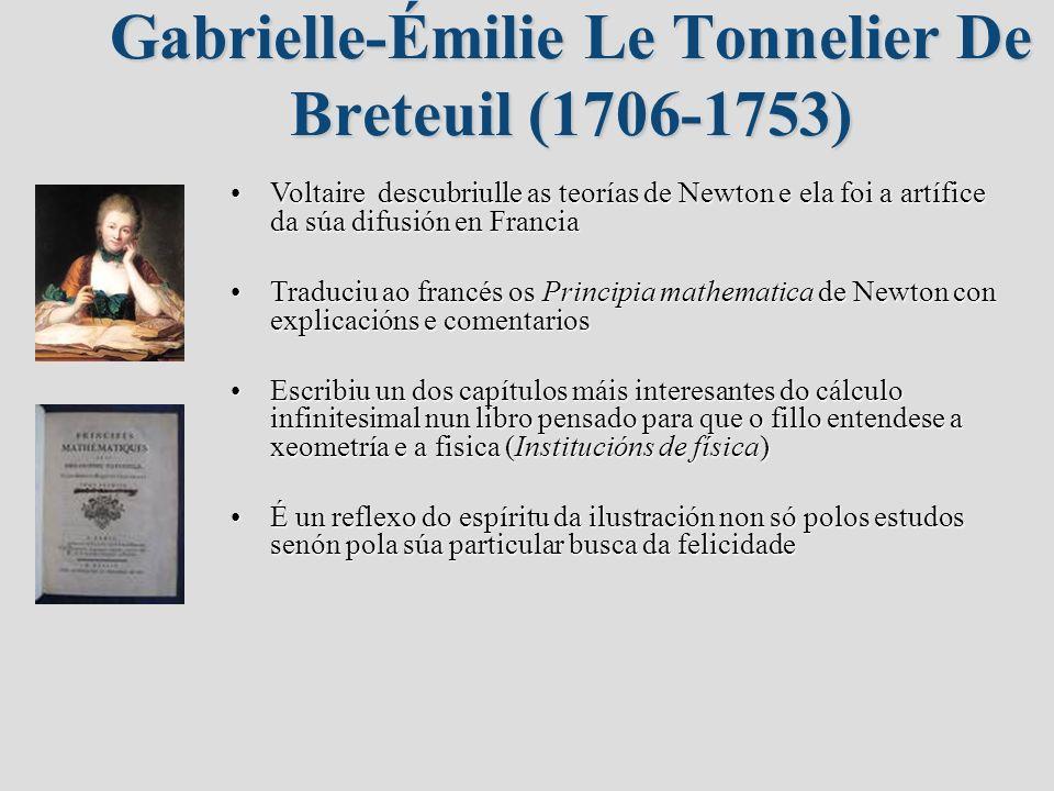Gabrielle-Émilie Le Tonnelier De Breteuil (1706-1753) Voltaire descubriulle as teorías de Newton e ela foi a artífice da súa difusión en FranciaVoltai