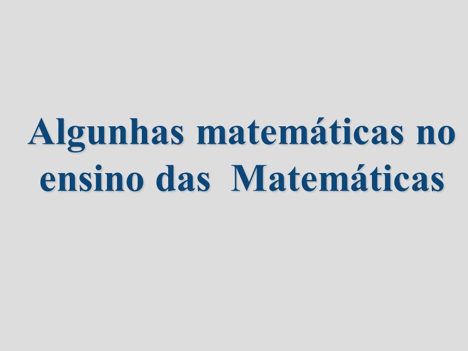 Algunhas matemáticas no ensino das Matemáticas