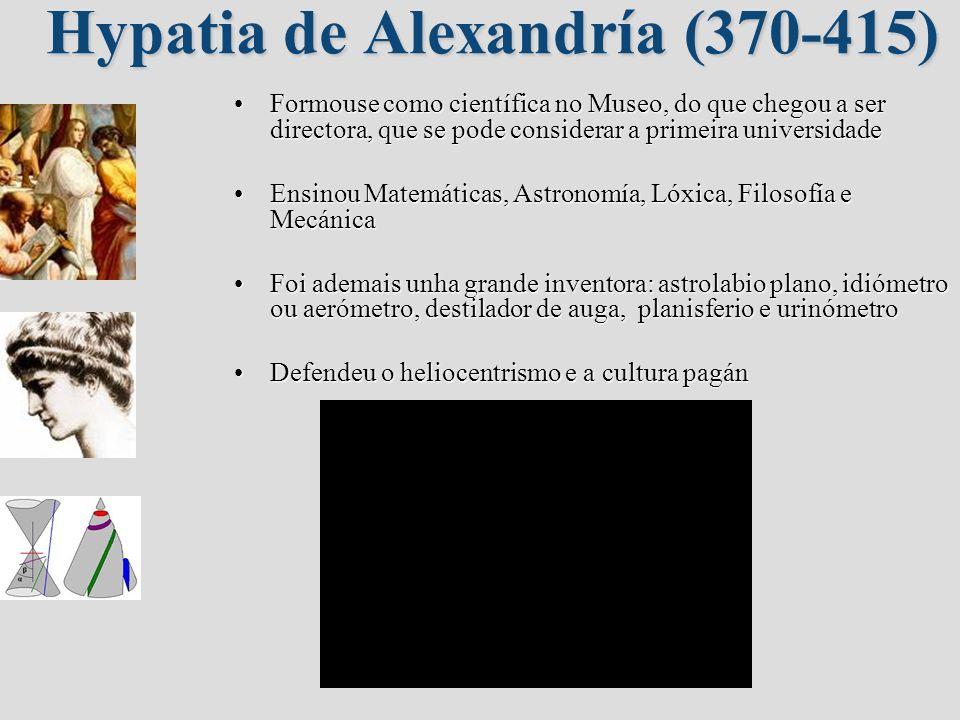 Hypatia de Alexandría (370-415) Formouse como científica no Museo, do que chegou a ser directora, que se pode considerar a primeira universidadeFormou