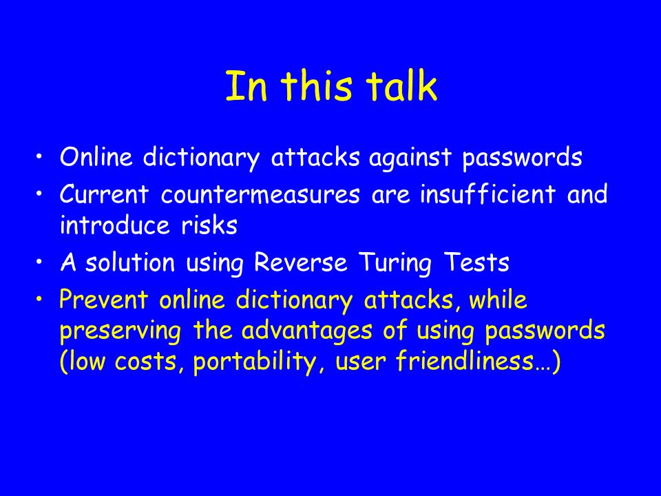 Motivation Passwords are the most common authentication method They are inherently insecure How can a password based authentication system be secured against online dictionary attacks?