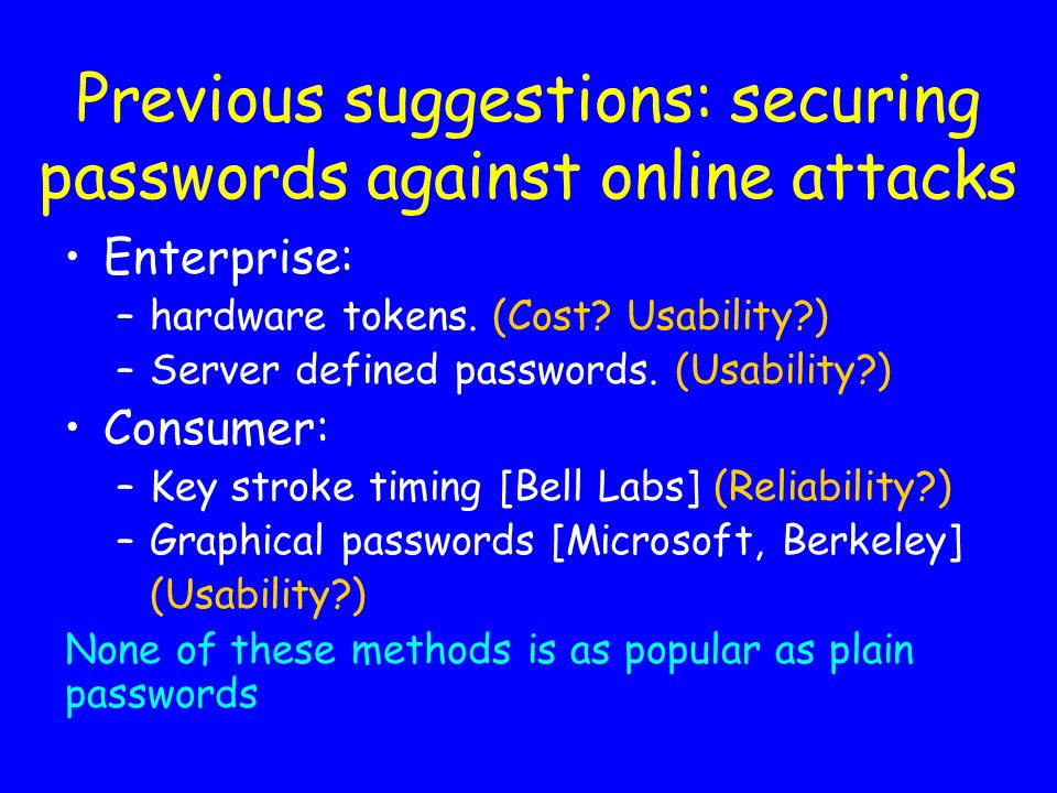 Possible attacks on passwords Eavesdropping.(Solution: encrypt the channel, e.g.