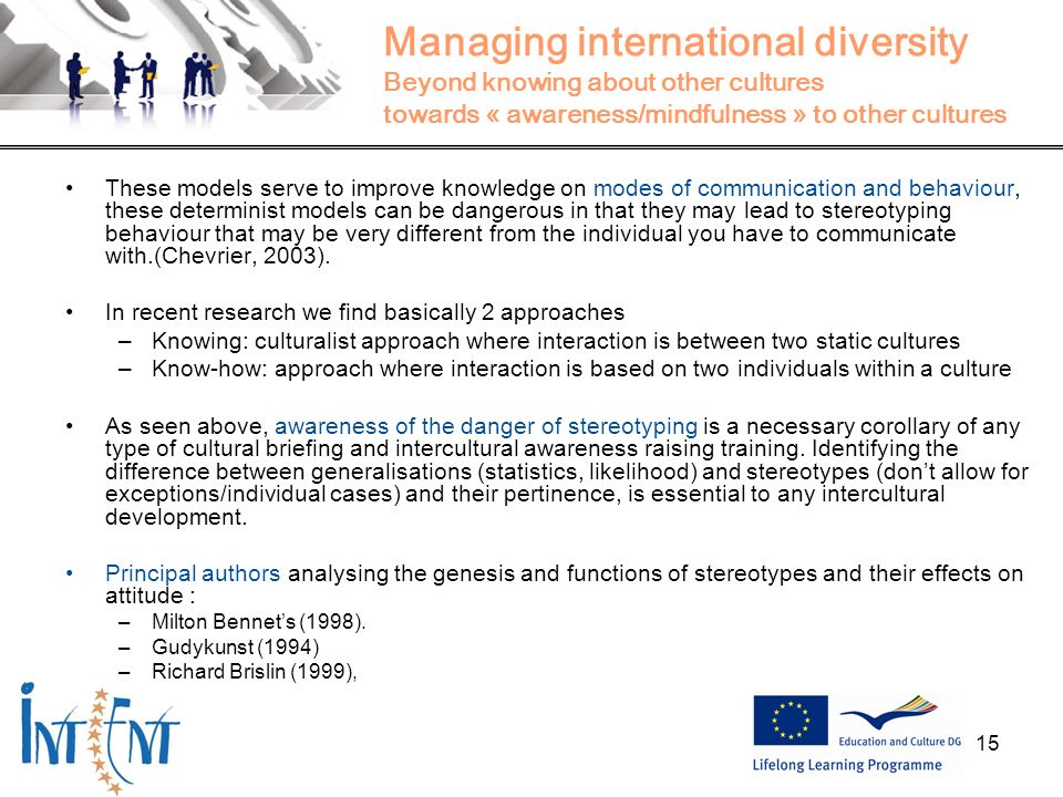 15 Managing international diversity Beyond knowing about other cultures towards « awareness/mindfulness » to other cultures These models serve to impr