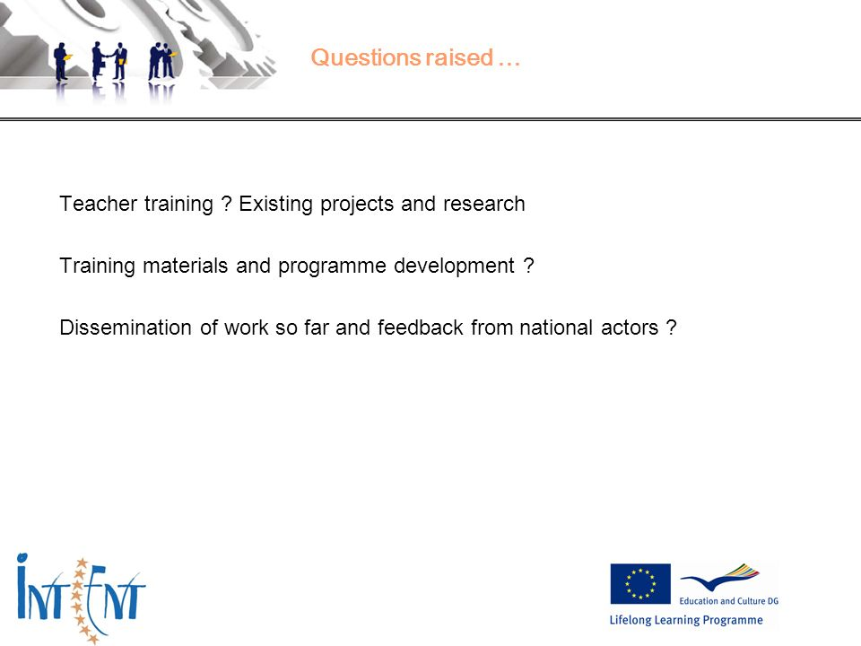 26 Questions raised … Teacher training ? Existing projects and research Training materials and programme development ? Dissemination of work so far an