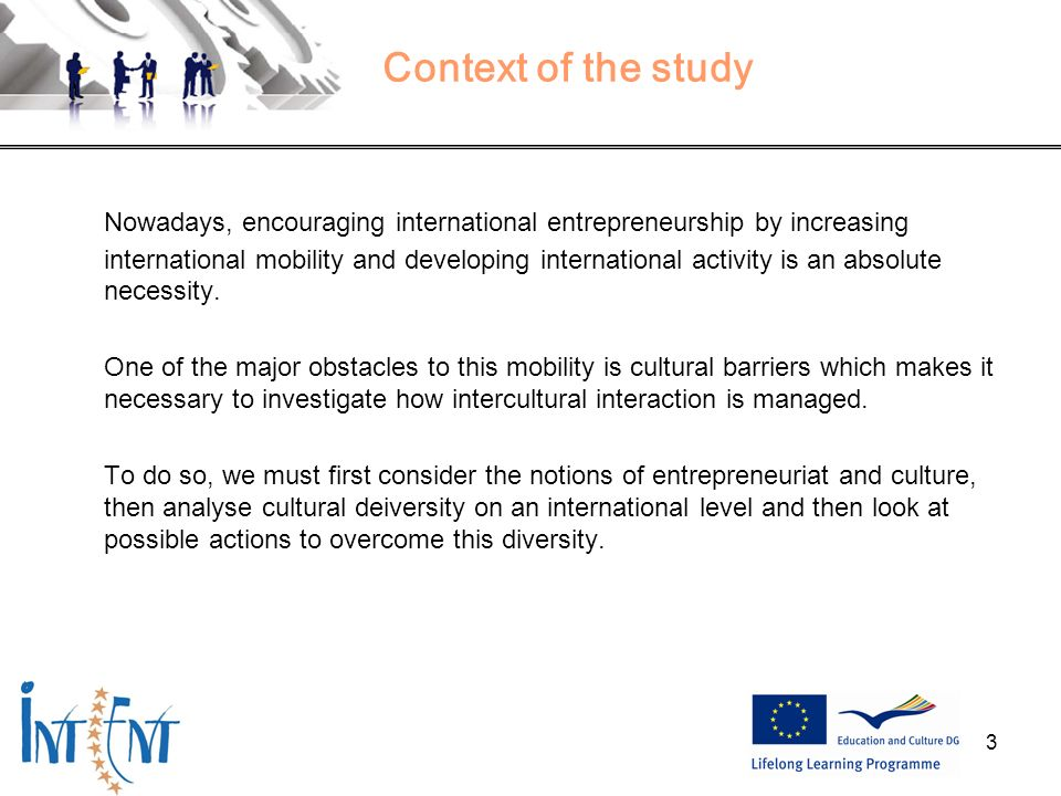 3 Context of the study Nowadays, encouraging international entrepreneurship by increasing international mobility and developing international activity