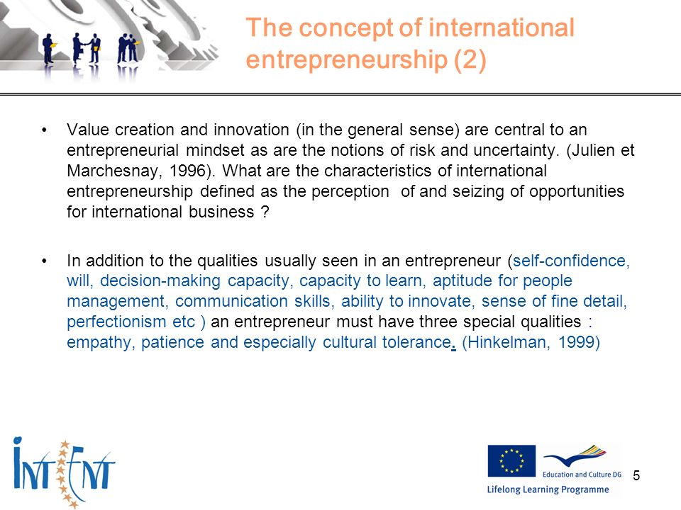 5 The concept of international entrepreneurship (2) Value creation and innovation (in the general sense) are central to an entrepreneurial mindset as