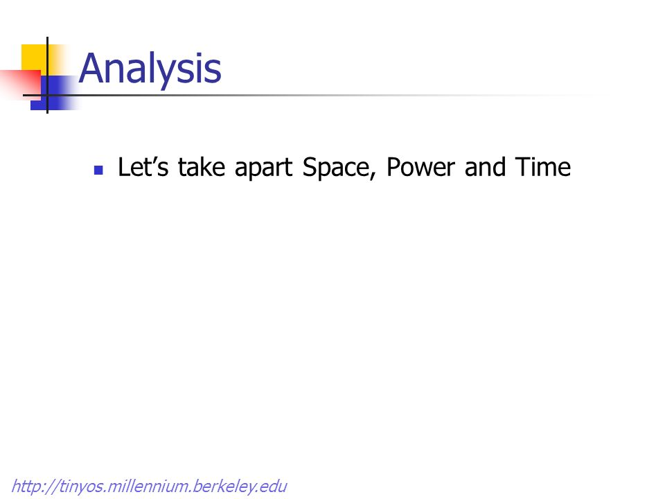 Analysis Lets take apart Space, Power and Time