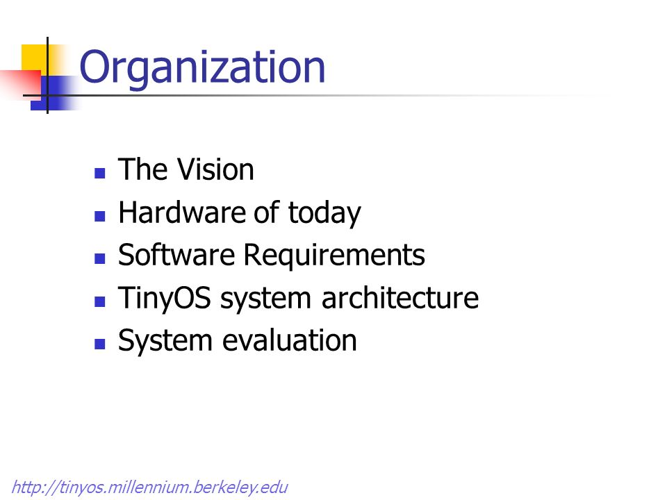 Organization The Vision Hardware of today Software Requirements TinyOS system architecture System evaluation