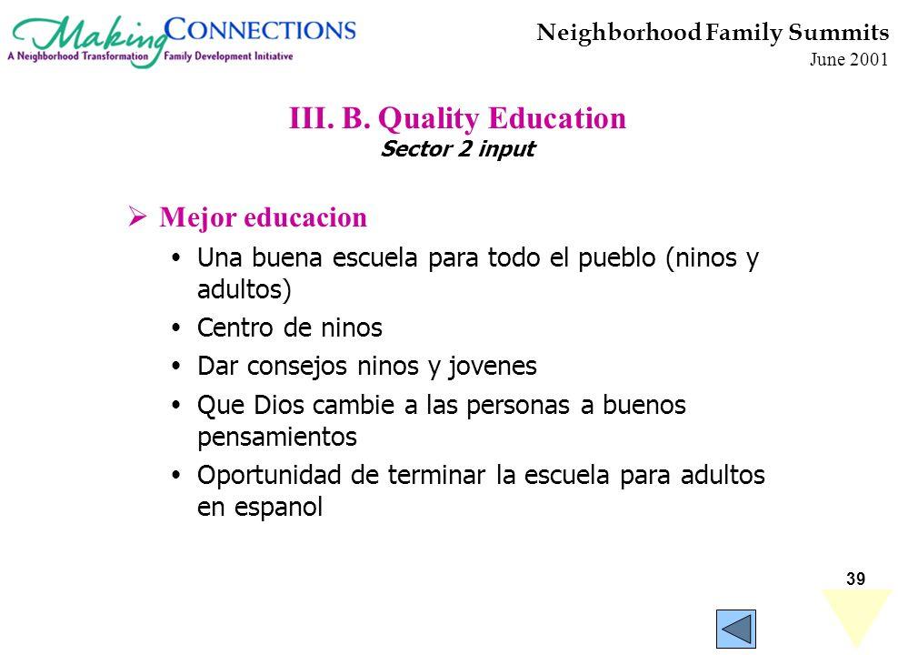 39 Neighborhood Family Summits June 2001 III. B. Quality Education Sector 2 input Mejor educacion Una buena escuela para todo el pueblo (ninos y adult