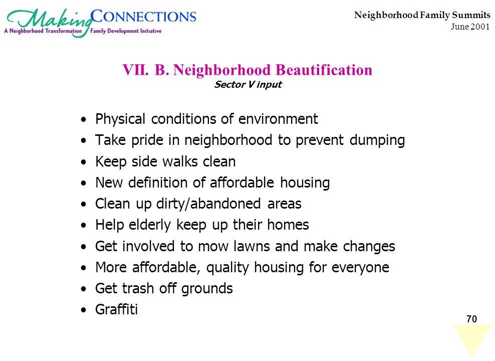 70 Neighborhood Family Summits June 2001 VII. B. Neighborhood Beautification Sector V input Physical conditions of environment Take pride in neighborh