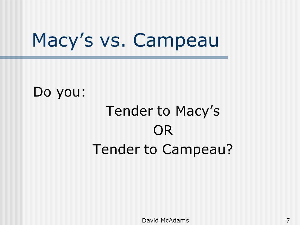 David McAdams7 Macys vs. Campeau Do you: Tender to Macys OR Tender to Campeau?