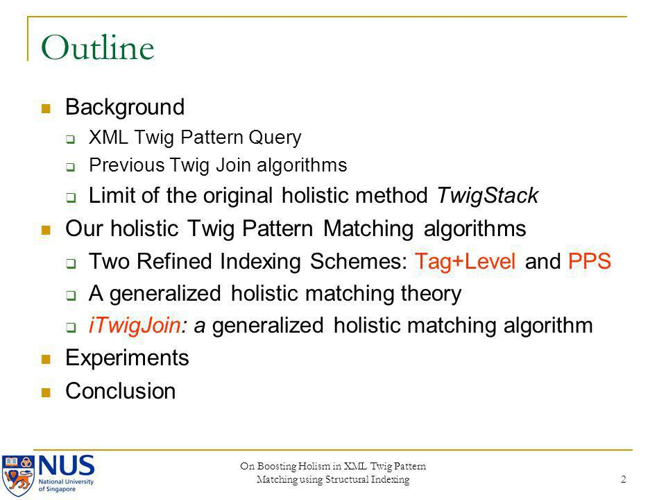 On Boosting Holism in XML Twig Pattern Matching using Structural Indexing 2 Outline Background XML Twig Pattern Query Previous Twig Join algorithms Li