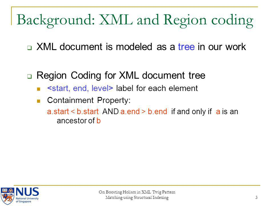 On Boosting Holism in XML Twig Pattern Matching using Structural Indexing 3 Background: XML and Region coding XML document is modeled as a tree in our