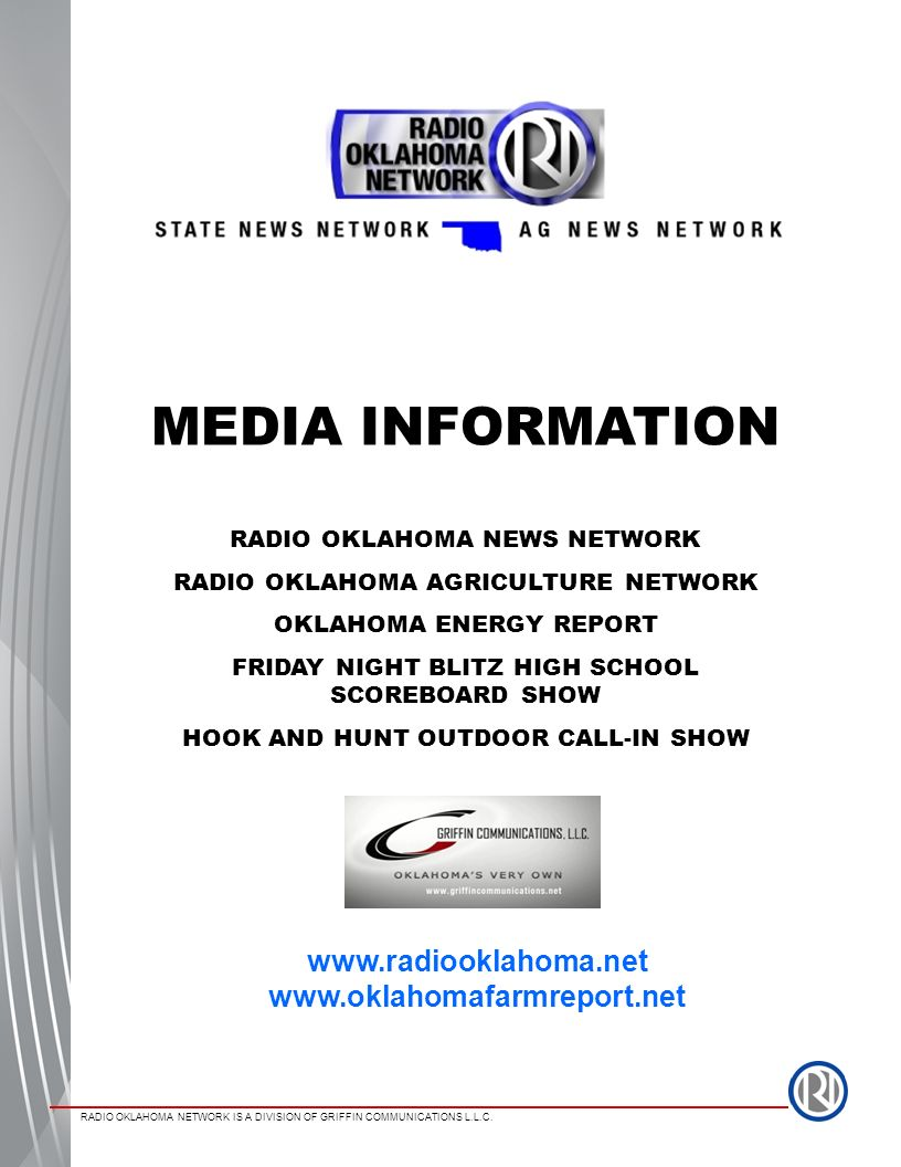 RADIO OKLAHOMA NETWORK IS A DIVISION OF GRIFFIN COMMUNICATIONS L.L.C. MEDIA INFORMATION RADIO OKLAHOMA NEWS NETWORK RADIO OKLAHOMA AGRICULTURE NETWORK