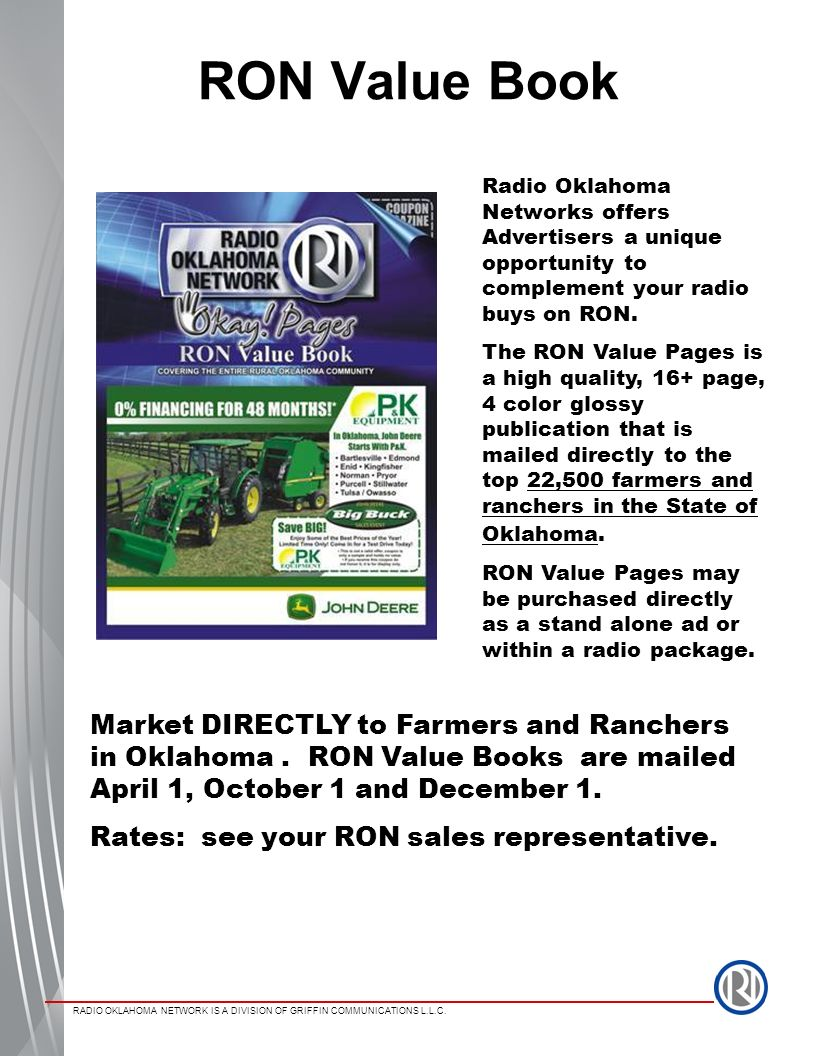 RADIO OKLAHOMA NETWORK IS A DIVISION OF GRIFFIN COMMUNICATIONS L.L.C. RON Value Book Radio Oklahoma Networks offers Advertisers a unique opportunity t