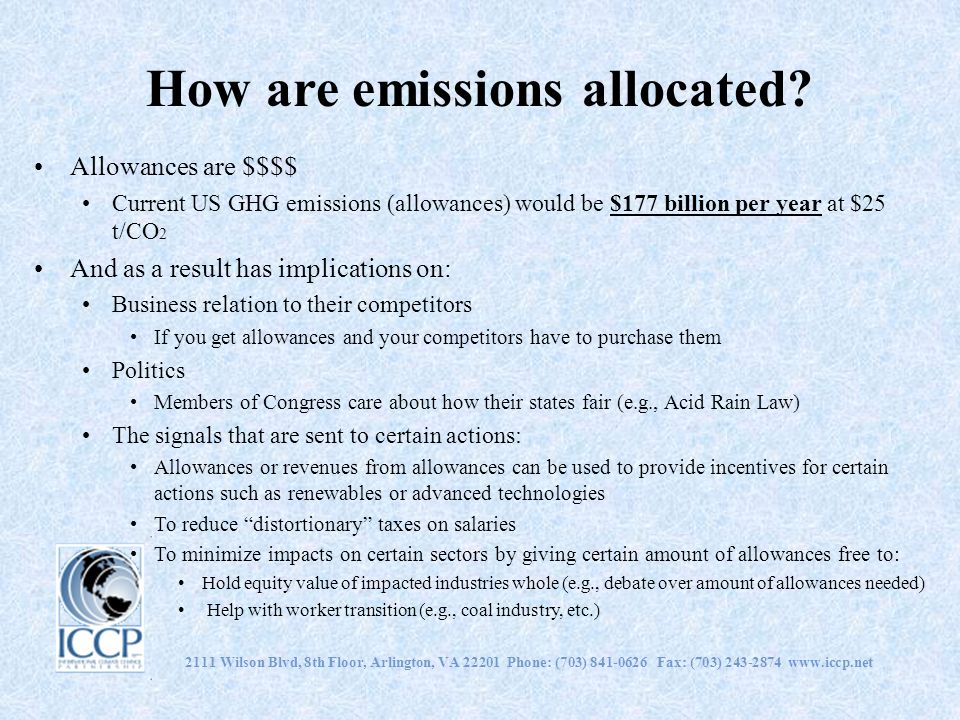 2111 Wilson Blvd, 8th Floor, Arlington, VA 22201 Phone: (703) 841-0626 Fax: (703) 243-2874 www.iccp.net How are emissions allocated? Allowances are $$
