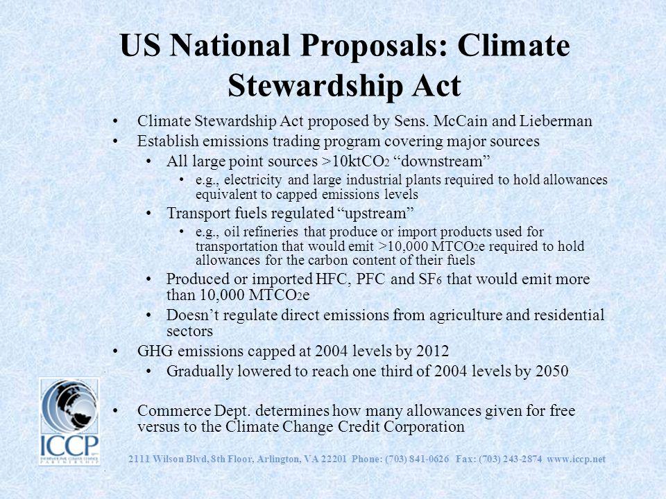 2111 Wilson Blvd, 8th Floor, Arlington, VA 22201 Phone: (703) 841-0626 Fax: (703) 243-2874 www.iccp.net US National Proposals: Climate Stewardship Act