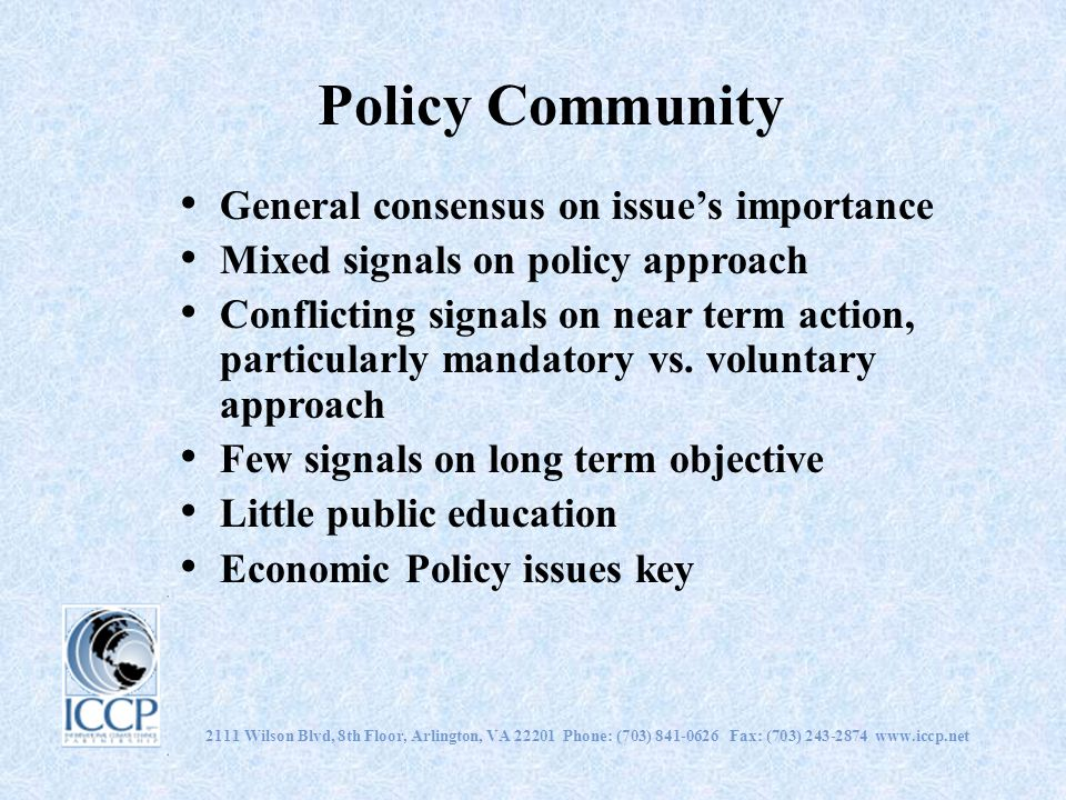 2111 Wilson Blvd, 8th Floor, Arlington, VA 22201 Phone: (703) 841-0626 Fax: (703) 243-2874 www.iccp.net Policy Community General consensus on issues i