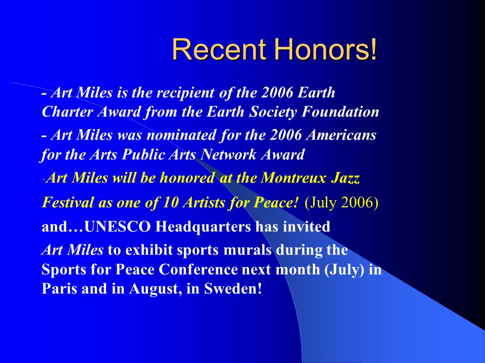 Recent Honors! - Art Miles is the recipient of the 2006 Earth Charter Award from the Earth Society Foundation - Art Miles was nominated for the 2006 A