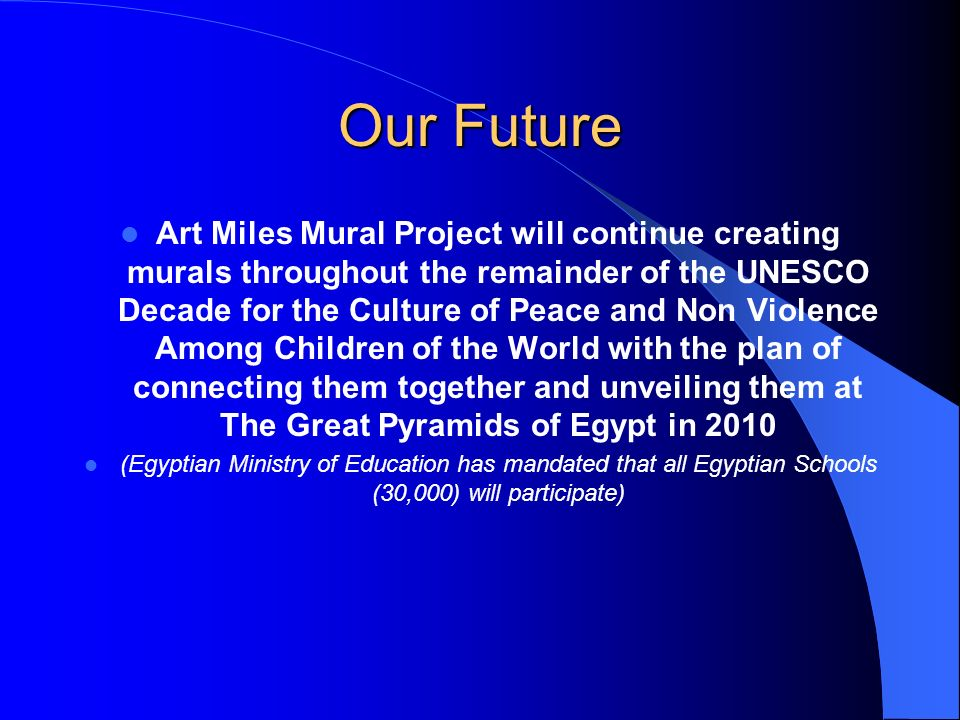 Our Future Art Miles Mural Project will continue creating murals throughout the remainder of the UNESCO Decade for the Culture of Peace and Non Violen