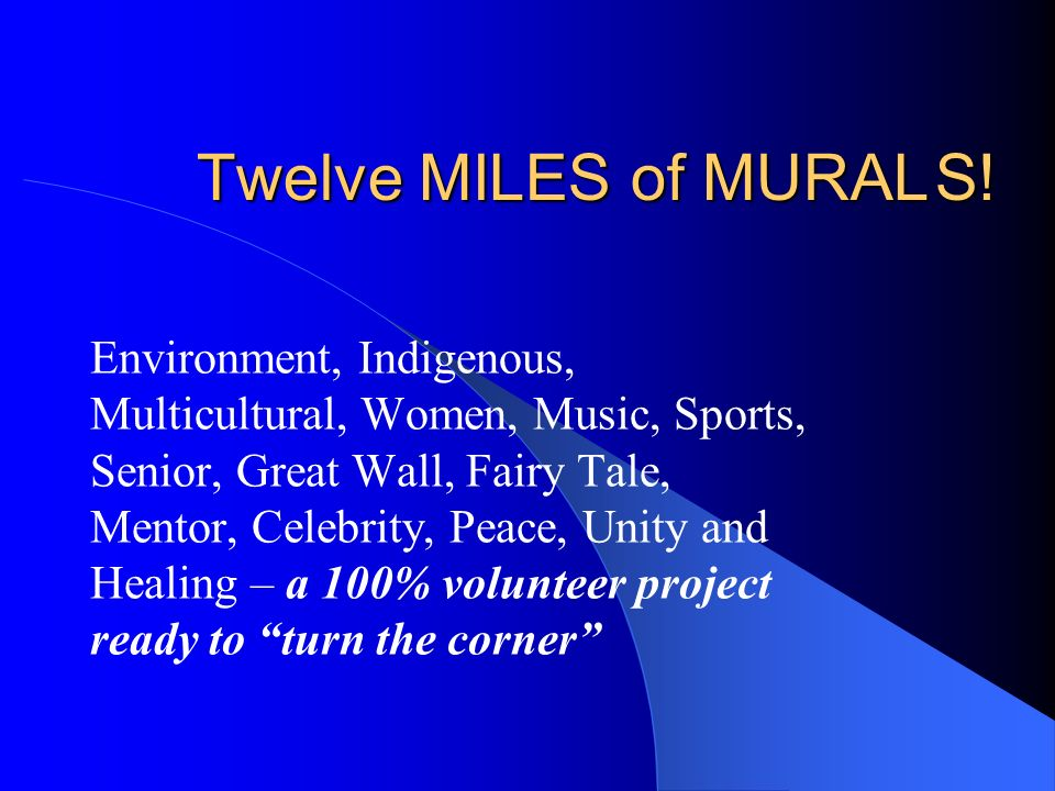 Twelve MILES of MURALS! Environment, Indigenous, Multicultural, Women, Music, Sports, Senior, Great Wall, Fairy Tale, Mentor, Celebrity, Peace, Unity