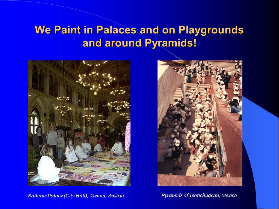 We Paint in Palaces and on Playgrounds and around Pyramids! Rathaus Palace (City Hall), Vienna, Austria Pyramids of Teotichuacan, Mexico