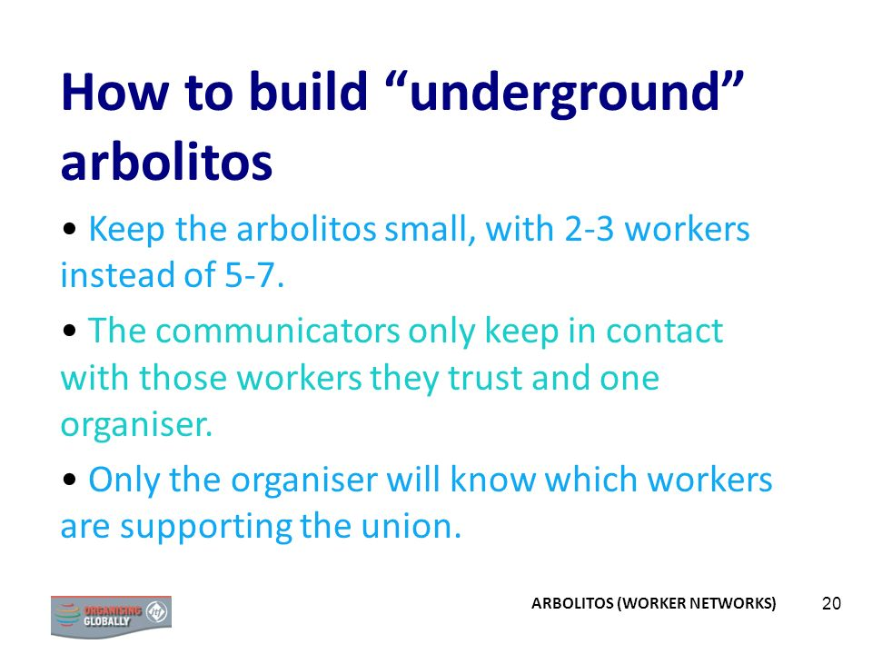 20 How to build underground arbolitos Keep the arbolitos small, with 2-3 workers instead of 5-7. The communicators only keep in contact with those wor