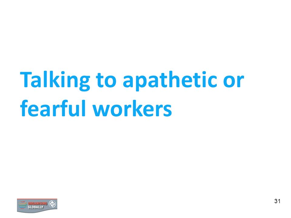 31 Talking to apathetic or fearful workers