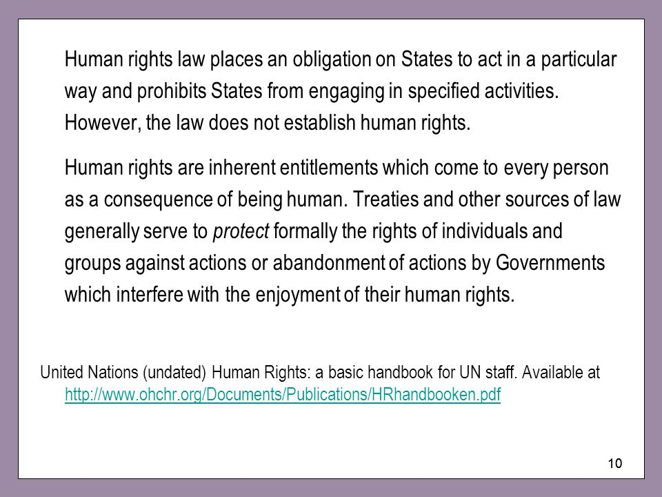 10 Human rights law places an obligation on States to act in a particular way and prohibits States from engaging in specified activities. However, the