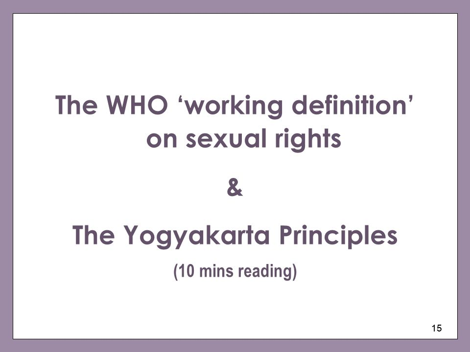 15 The WHO working definition on sexual rights & The Yogyakarta Principles (10 mins reading)