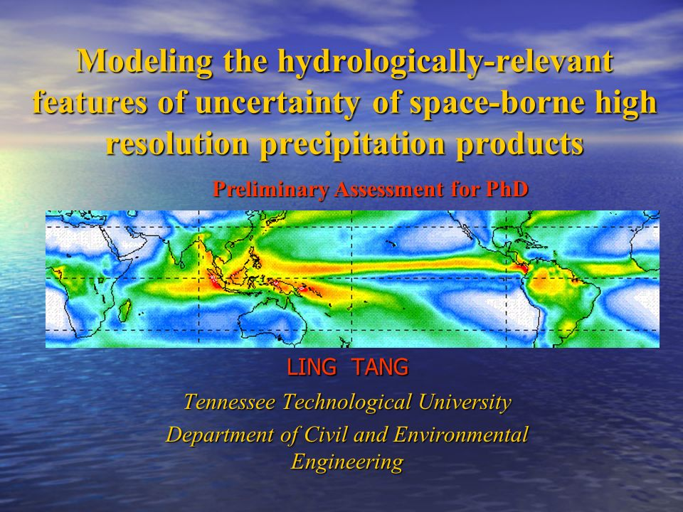 Modeling the hydrologically-relevant features of uncertainty of space-borne high resolution precipitation products LING TANG Tennessee Technological U