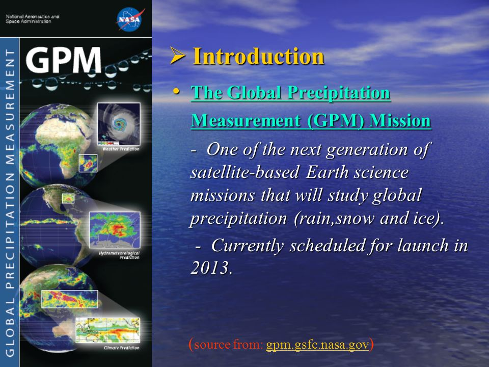 Introduction Introduction The Global Precipitation Measurement (GPM) Mission The Global Precipitation Measurement (GPM) Mission - One of the next gene