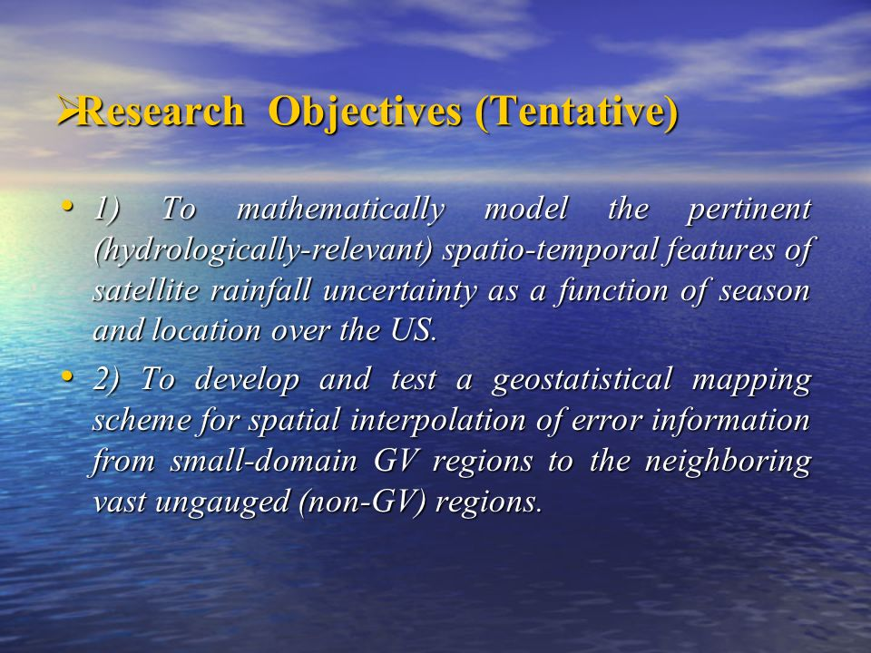 Research Objectives (Tentative) Research Objectives (Tentative) 1) To mathematically model the pertinent (hydrologically-relevant) spatio-temporal fea
