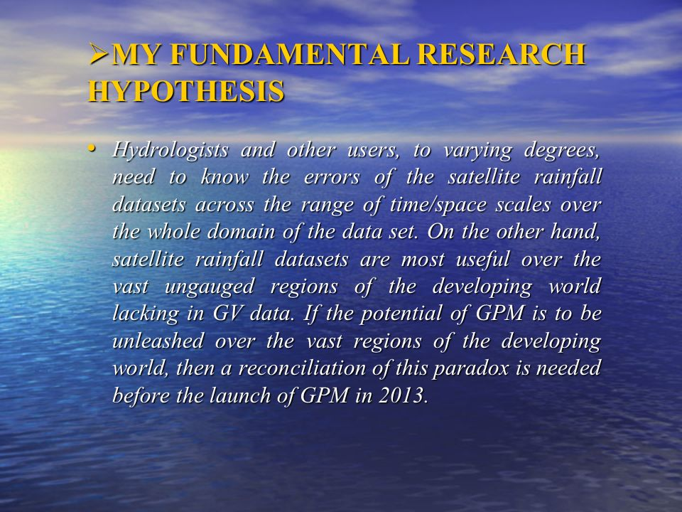 MY FUNDAMENTAL RESEARCH HYPOTHESIS MY FUNDAMENTAL RESEARCH HYPOTHESIS Hydrologists and other users, to varying degrees, need to know the errors of the