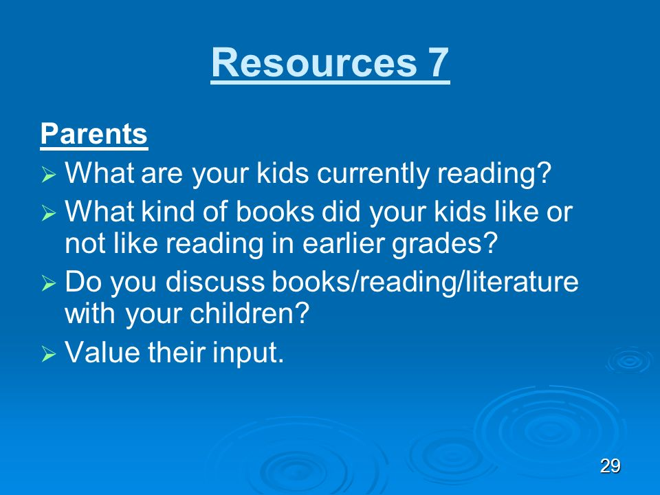 28 Resources 6 Students What kind of books do you like? What kind of books turn you off? Which books do you wish teachers would talk about? Use survey