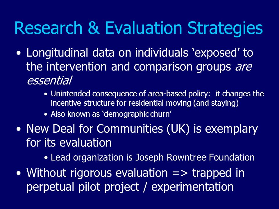 Research & Evaluation Strategies Longitudinal data on individuals exposed to the intervention and comparison groups are essential Unintended consequen
