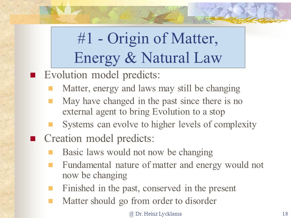 @ Dr. Heinz Lycklama18 #1 - Origin of Matter, Energy & Natural Law Evolution model predicts: Matter, energy and laws may still be changing May have ch