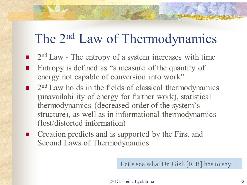 @ Dr. Heinz Lycklama33 The 2 nd Law of Thermodynamics 2 nd Law - The entropy of a system increases with time Entropy is defined as a measure of the qu