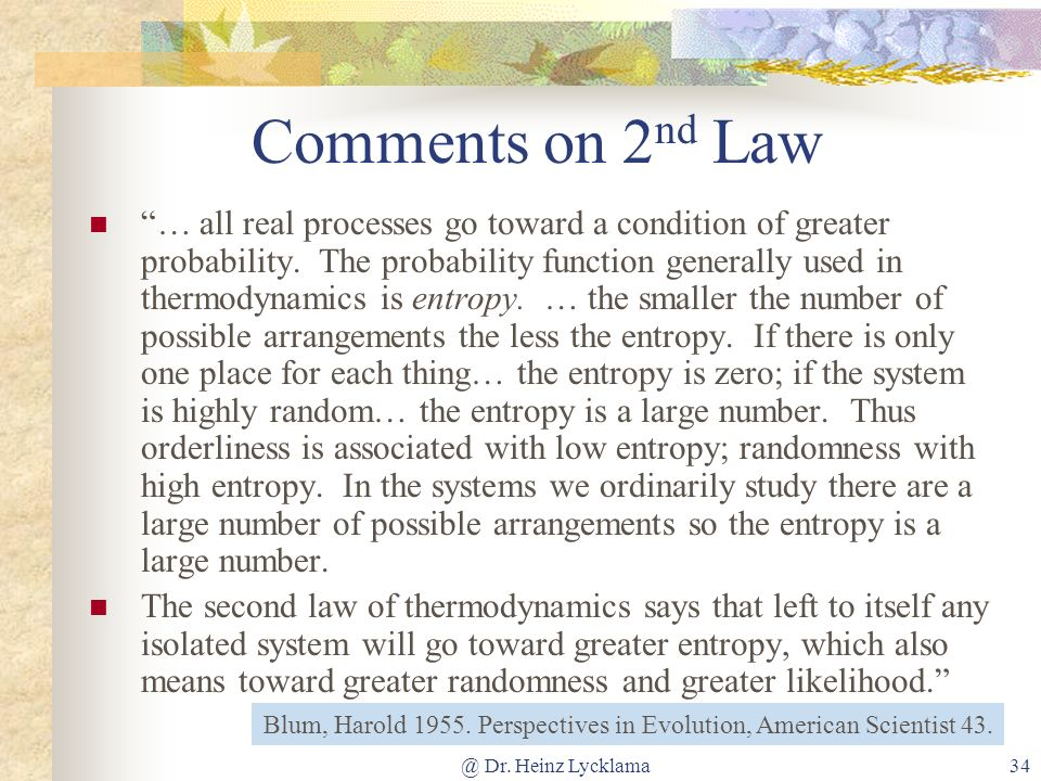 @ Dr. Heinz Lycklama34 Comments on 2 nd Law … all real processes go toward a condition of greater probability. The probability function generally used