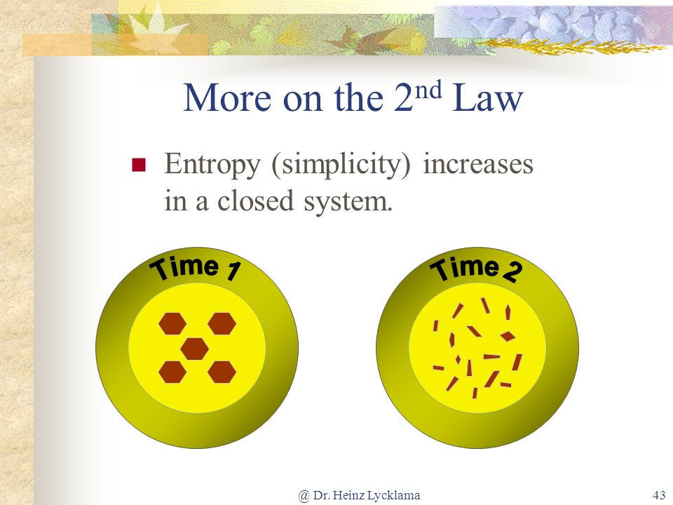 @ Dr. Heinz Lycklama43 More on the 2 nd Law Entropy (simplicity) increases in a closed system.