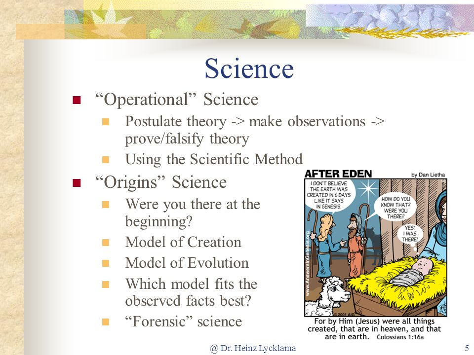 @ Dr. Heinz Lycklama5 Science Operational Science Postulate theory -> make observations -> prove/falsify theory Using the Scientific Method Origins Sc