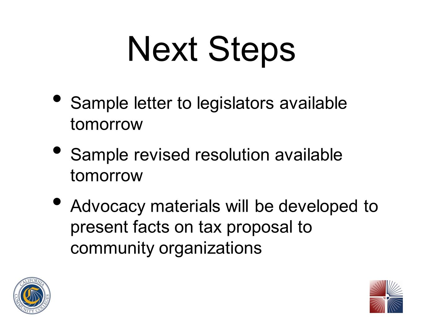 Next Steps Sample letter to legislators available tomorrow Sample revised resolution available tomorrow Advocacy materials will be developed to present facts on tax proposal to community organizations